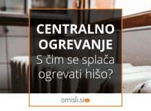 centralno-ogrevanje-s-cim-se-splaca-ogrevati-hiso-naslovna-slika